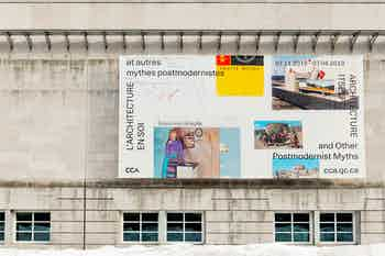 *Architecture Itself: and Other Postmodernist Myths*, exhibition banner, Canadian Center for Architecture, Montreal, 2018
