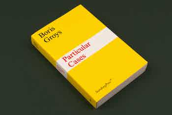 *Boris Groys, Particular Cases*, softcover, 296 pages, 5.2 × 8 in., published by Sternberg Press, Berlin, 2017