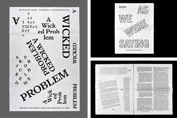 efa Project Space, _A Wicked Problem_, poster, 8.5 × 11 in., newsprint, 2014; _As We Were Saying_, broadsheet, 9 × 12 in., newsprint, 2015